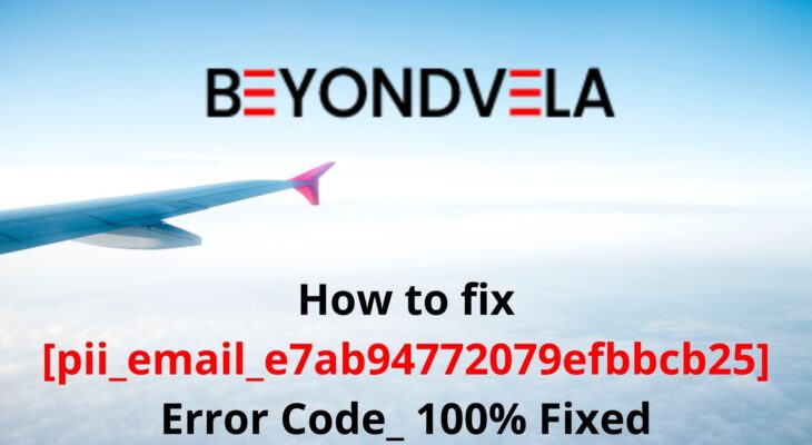 How to Fix [pii_email_e7ab94772079efbbcb25] Error Code