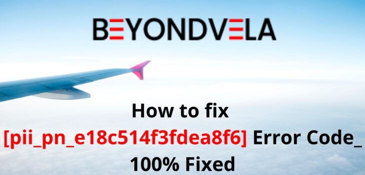 How to Fix [pii_pn_e18c514f3fdea8f6] Error Code_ 100% Fixed