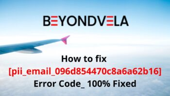 How to fix [pii_email_096d854470c8a6a62b16] Error Code_ 100% Fixed