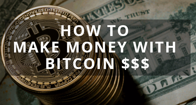 Realistic money-making ways with Bitcoin!