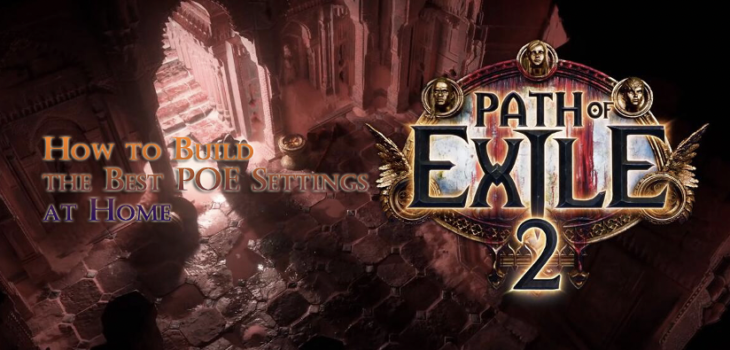 How to Build the Best Path of Exile Settings at Home