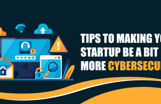 Top 8 Tips to Making Your Startup be a bit More Cybersecure!