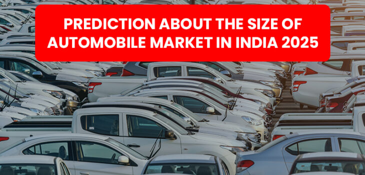 Learn the most accurate prediction about the size of automobile market in India in 2025