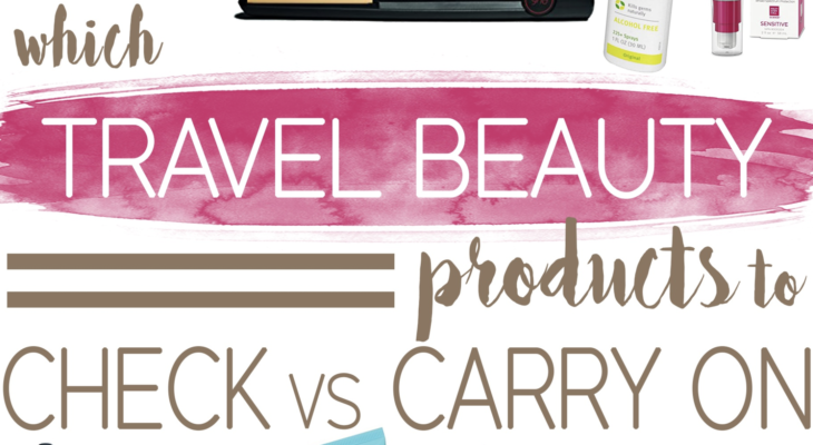 5 Point Checklist: What Beauty Products to Pack While Travel