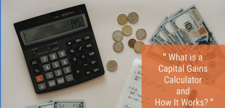 What is a Capital Gains Calculatorand How It Works?